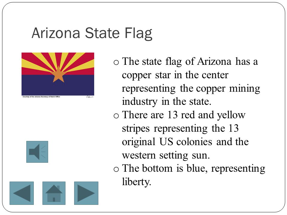 Arizona State Flag The state flag of Arizona has a copper star in the center representing the copper mining industry in the state.