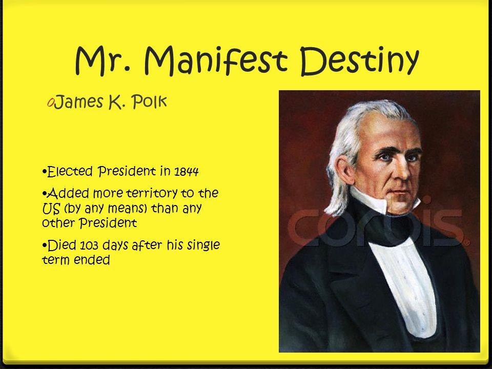 Mr. Manifest Destiny James K. Polk Elected President in 1844