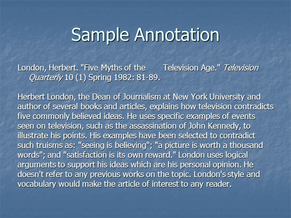 Sample Annotation London, Herbert. Five Myths of the Television Age. Television. Quarterly 10 (1) Spring 1982: