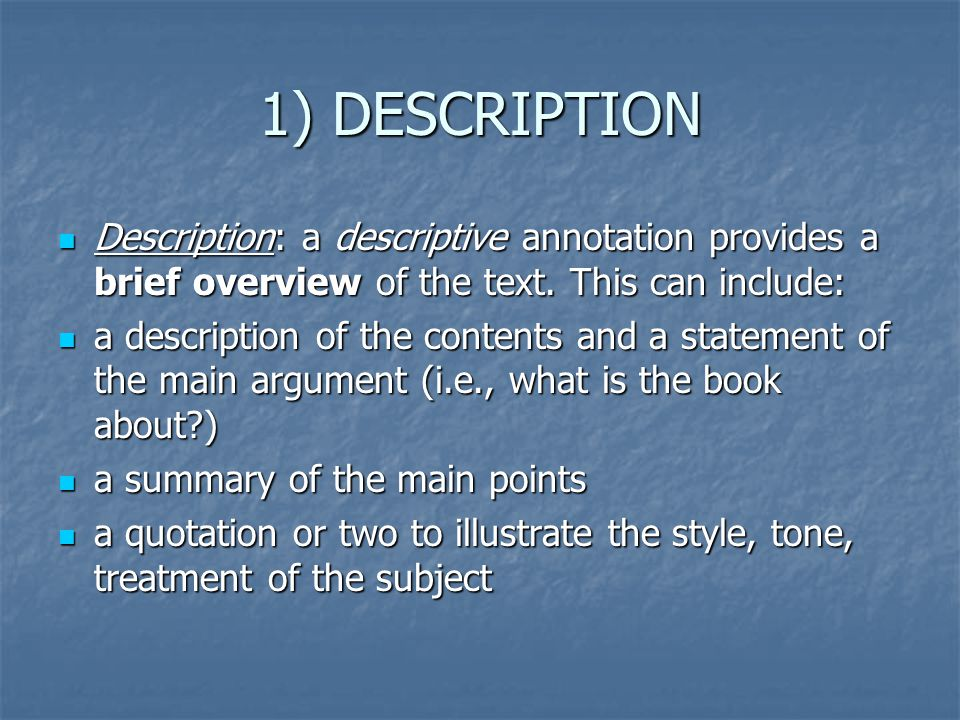 1) DESCRIPTION Description: a descriptive annotation provides a brief overview of the text. This can include: