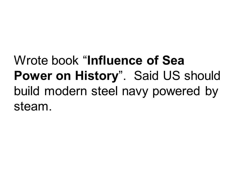 Wrote book Influence of Sea Power on History