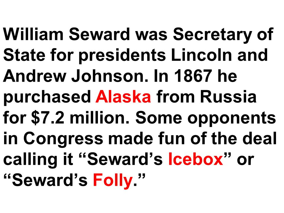 William Seward was Secretary of State for presidents Lincoln and Andrew Johnson.