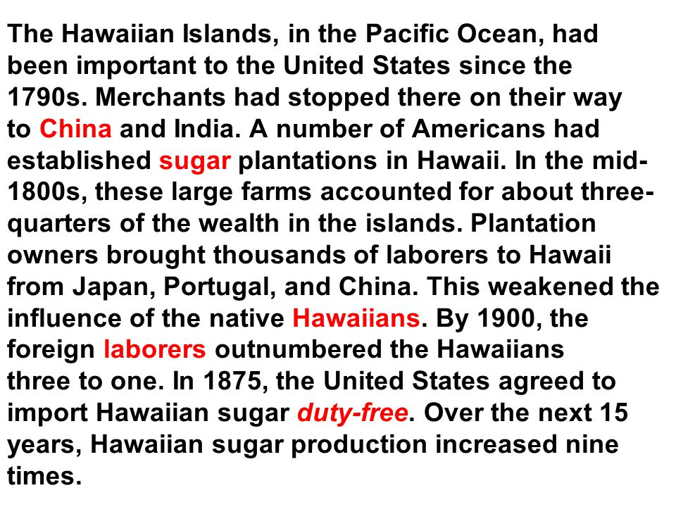 The Hawaiian Islands, in the Pacific Ocean, had been important to the United States since the 1790s.