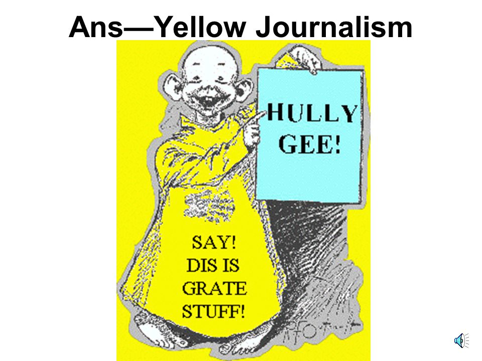 Ans—Yellow Journalism