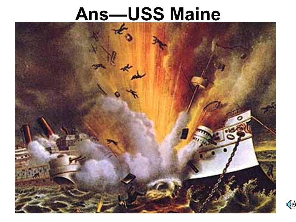 Ans—USS Maine