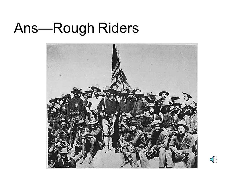 Ans—Rough Riders