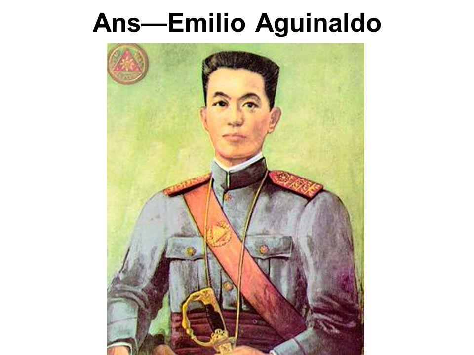 Ans—Emilio Aguinaldo