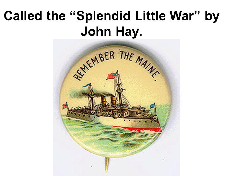 Called the Splendid Little War by John Hay.