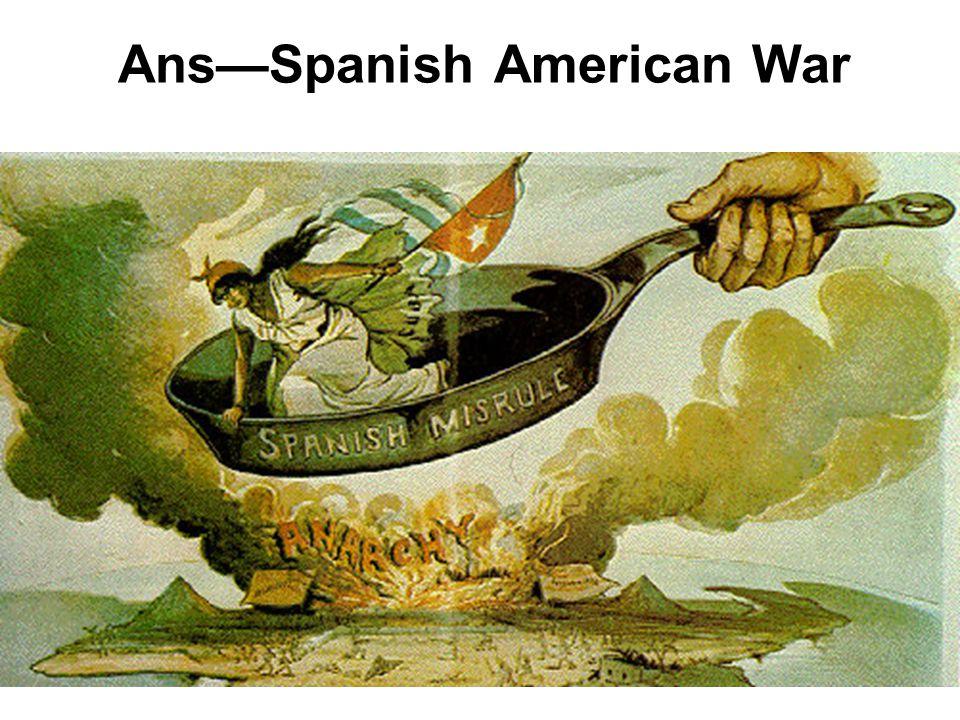 Ans—Spanish American War