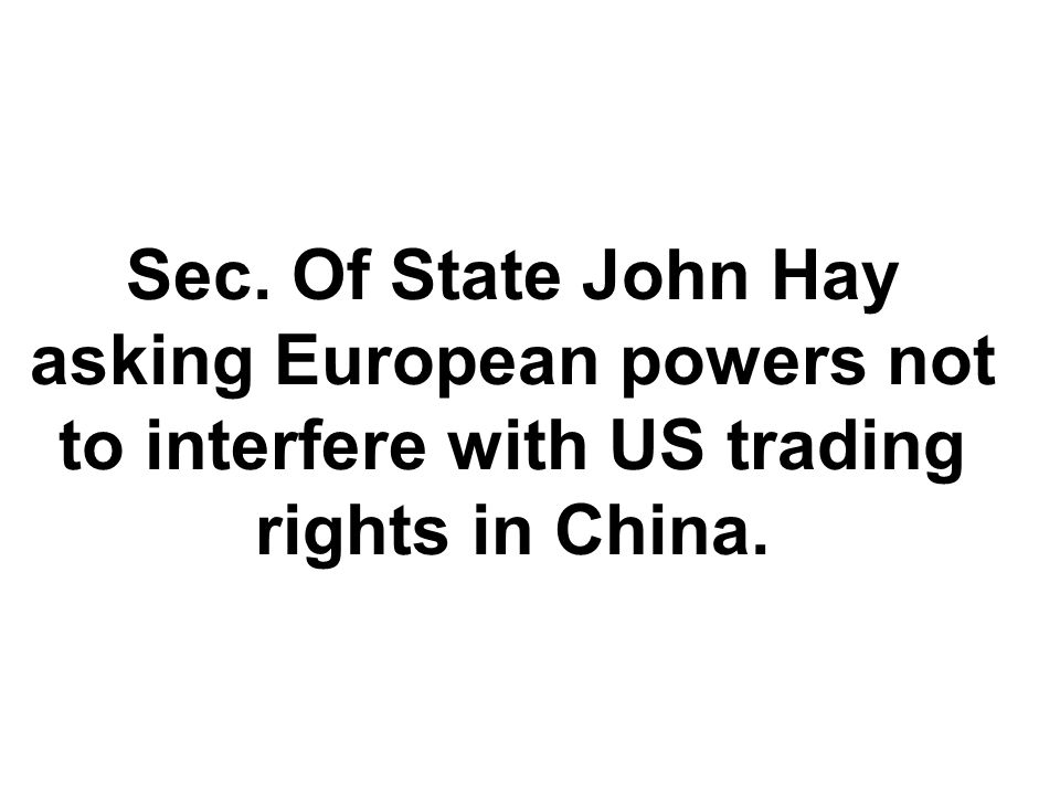Sec. Of State John Hay asking European powers not to interfere with US trading rights in China.