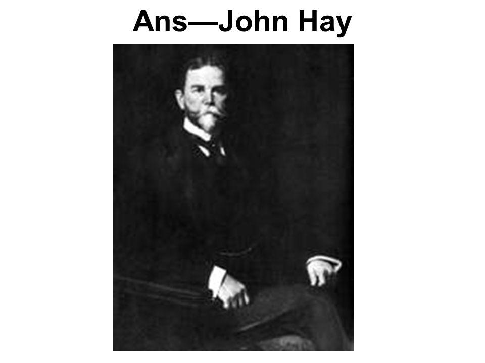 Ans—John Hay