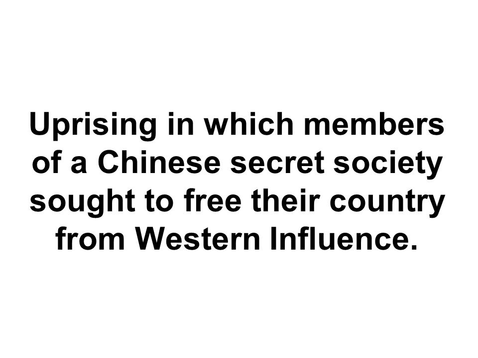 Uprising in which members of a Chinese secret society sought to free their country from Western Influence.