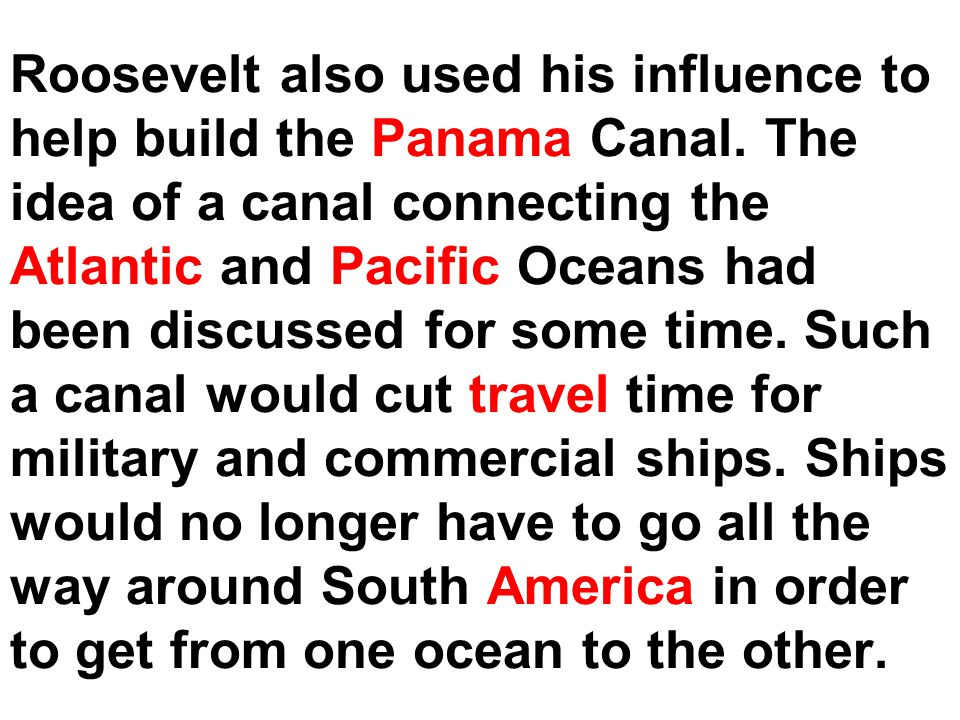 Roosevelt also used his influence to help build the Panama Canal