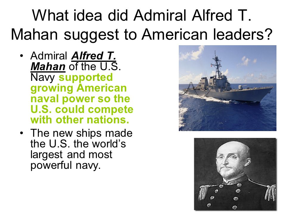 What idea did Admiral Alfred T. Mahan suggest to American leaders