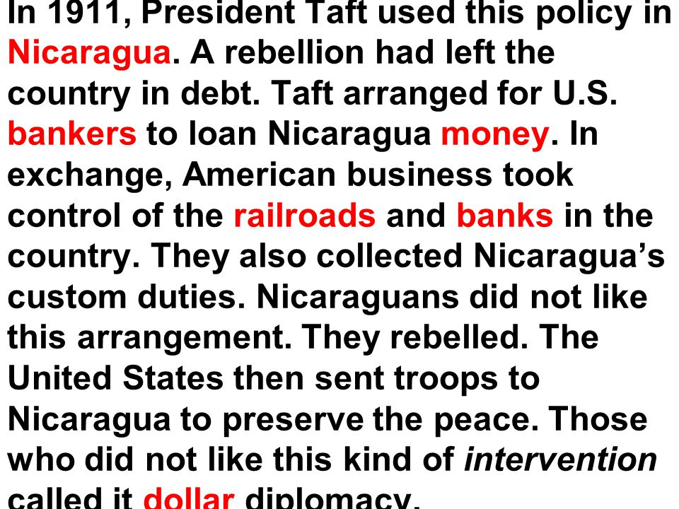 In 1911, President Taft used this policy in Nicaragua