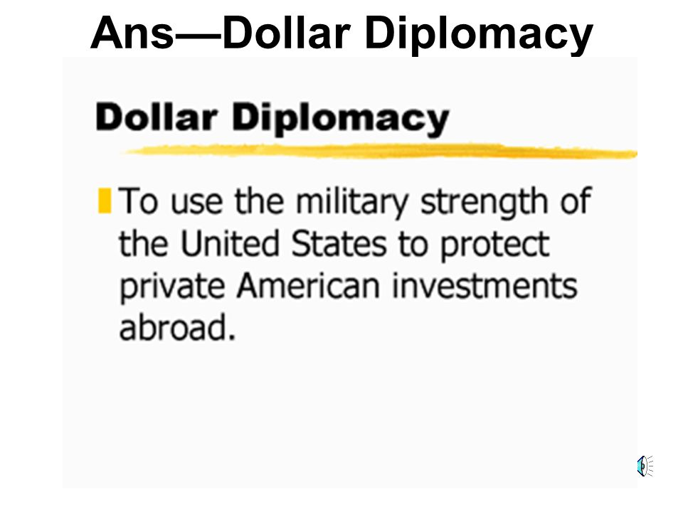 Ans—Dollar Diplomacy