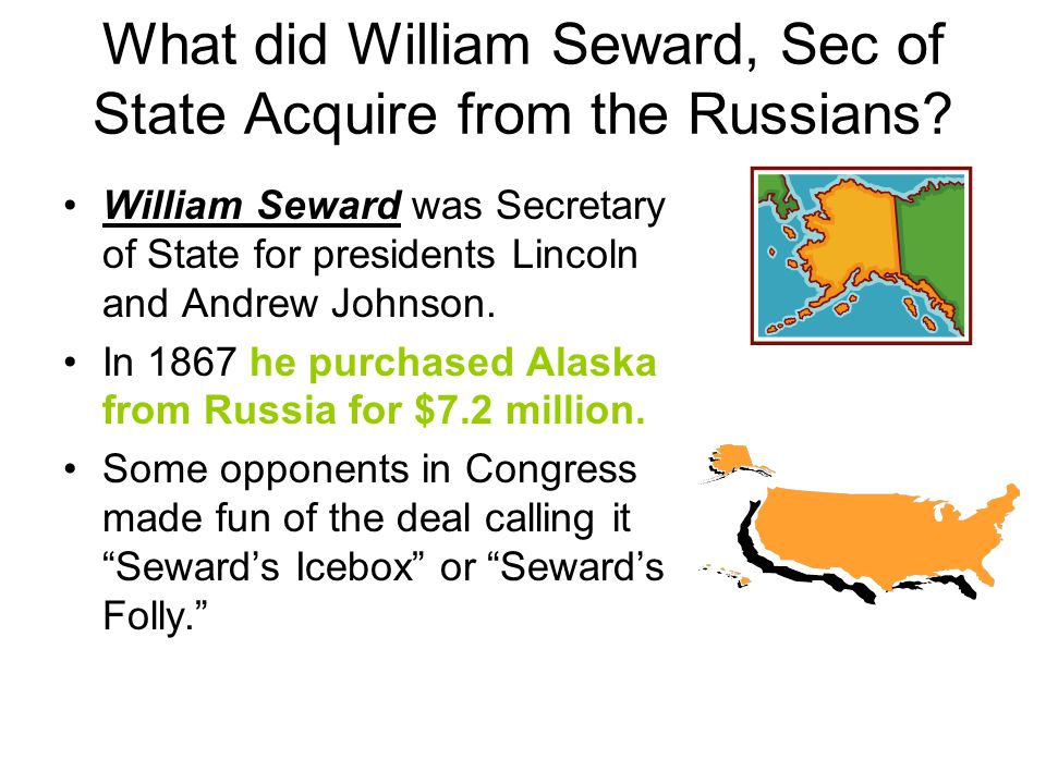 What did William Seward, Sec of State Acquire from the Russians