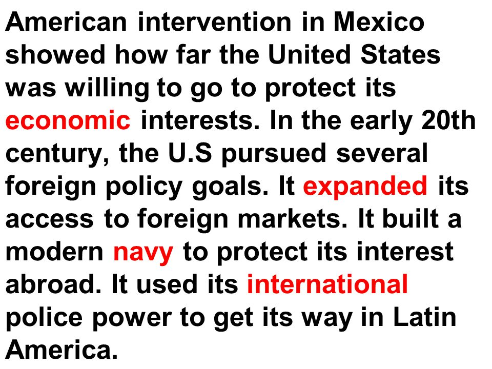 American intervention in Mexico showed how far the United States was willing to go to protect its economic interests.