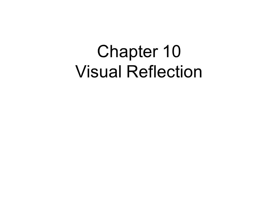 Chapter 10 Visual Reflection