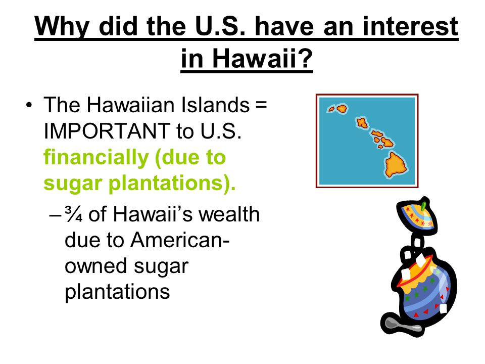 Why did the U.S. have an interest in Hawaii