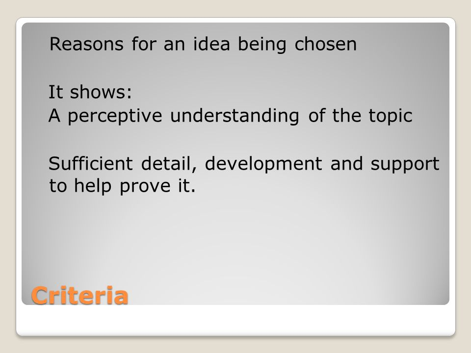 Reasons for an idea being chosen It shows: A perceptive understanding of the topic Sufficient detail, development and support to help prove it.