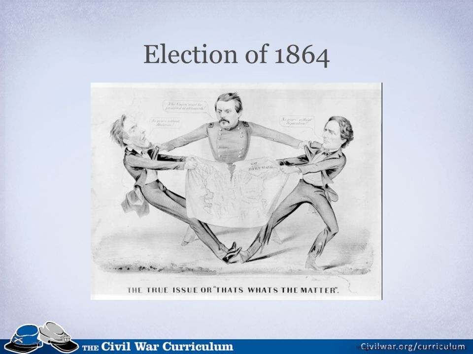 Election of 1864 At this time in the war, many Americans asked why the war was being fought and whether it was worth it.