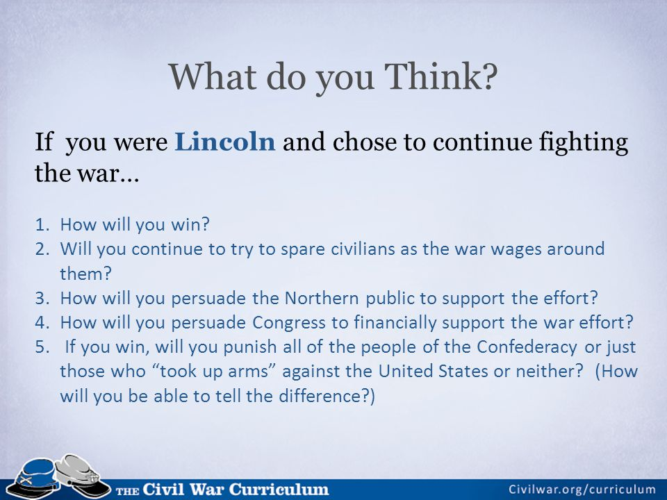 What do you Think If you were Lincoln and chose to continue fighting the war… How will you win