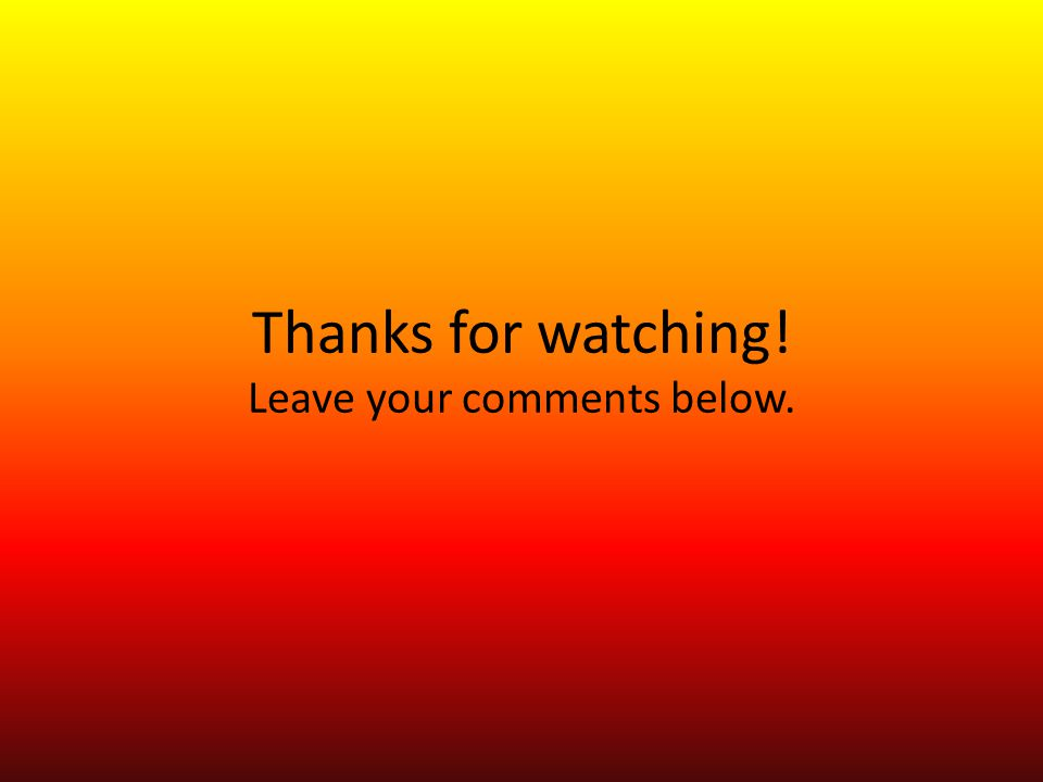 Thanks for watching! Leave your comments below.