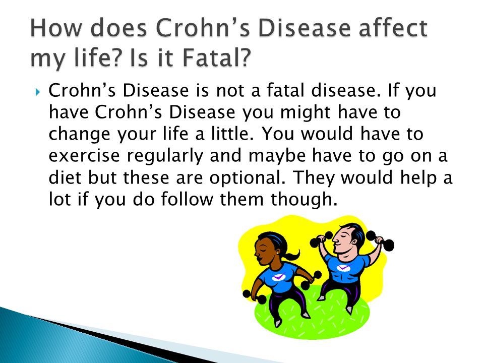 How does Crohn's Disease affect my life Is it Fatal