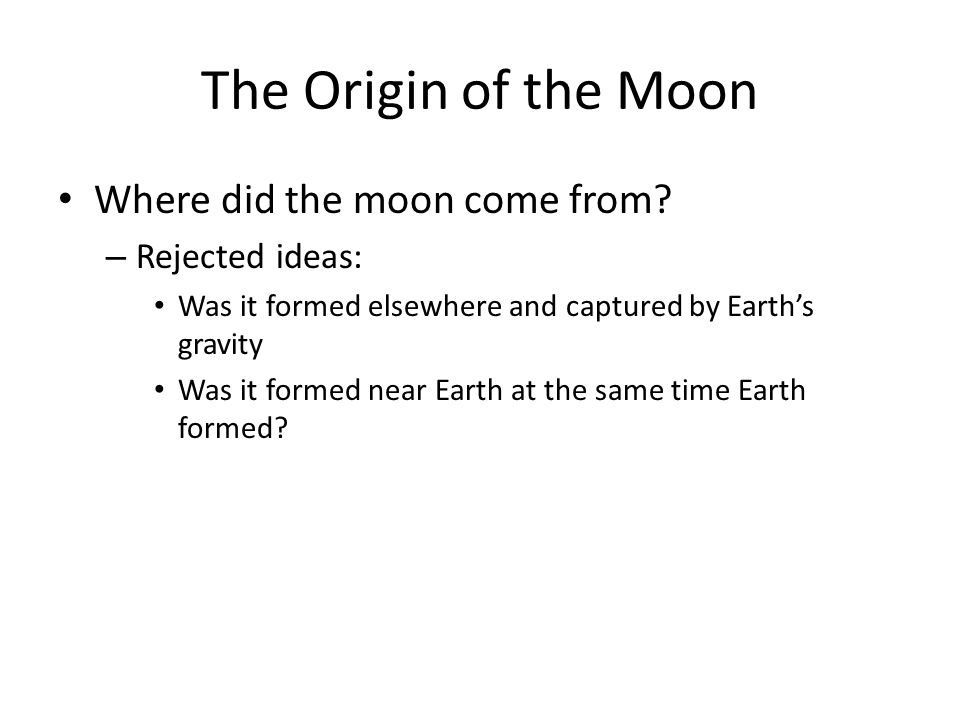 The Origin of the Moon Where did the moon come from Rejected ideas:
