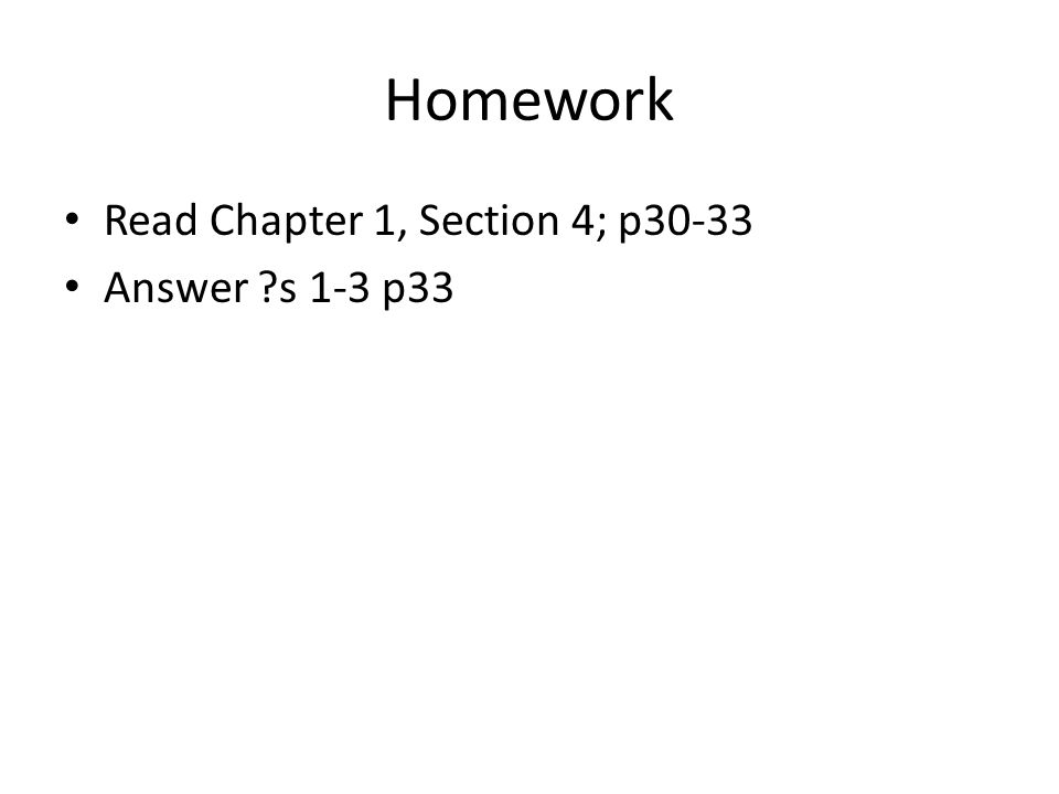 Homework Read Chapter 1, Section 4; p30-33 Answer s 1-3 p33