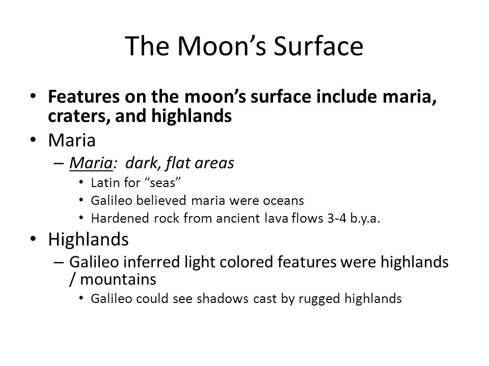 The Moon's Surface Features on the moon's surface include maria, craters, and highlands. Maria. Maria: dark, flat areas.
