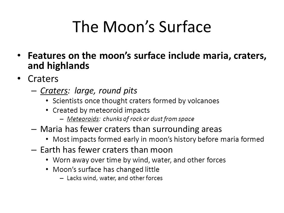 The Moon's Surface Features on the moon's surface include maria, craters, and highlands. Craters. Craters: large, round pits.