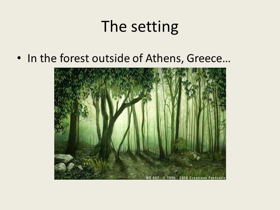 The setting In the forest outside of Athens, Greece…