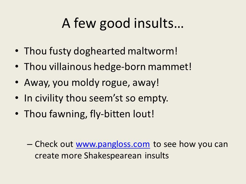 A few good insults… Thou fusty doghearted maltworm!