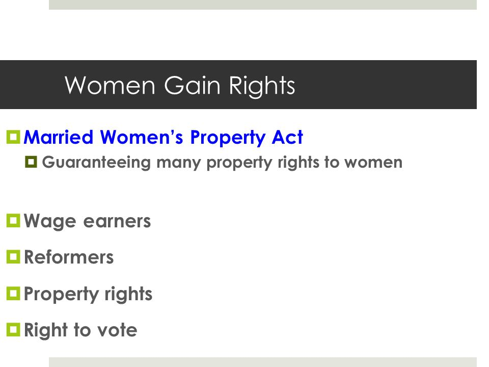 Women Gain Rights Married Women's Property Act Wage earners Reformers