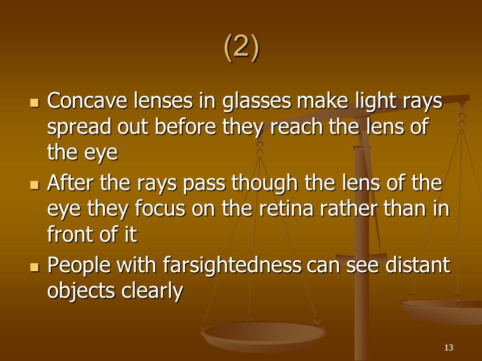 (2) Concave lenses in glasses make light rays spread out before they reach the lens of the eye.