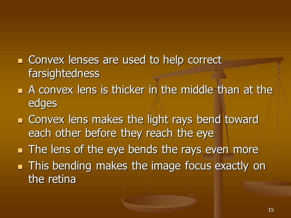 Convex lenses are used to help correct farsightedness
