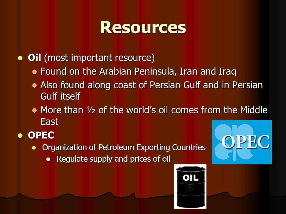 Resources Oil (most important resource)