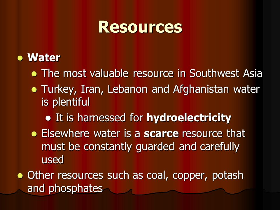 Resources Water The most valuable resource in Southwest Asia