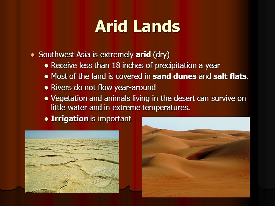 Arid Lands Southwest Asia is extremely arid (dry)