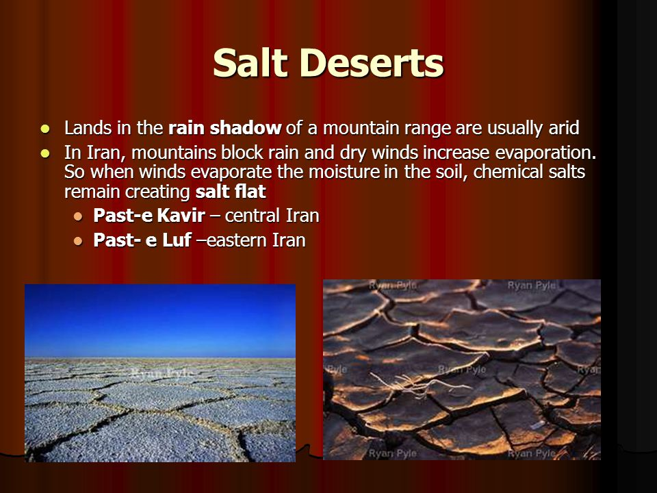 Salt Deserts Lands in the rain shadow of a mountain range are usually arid.