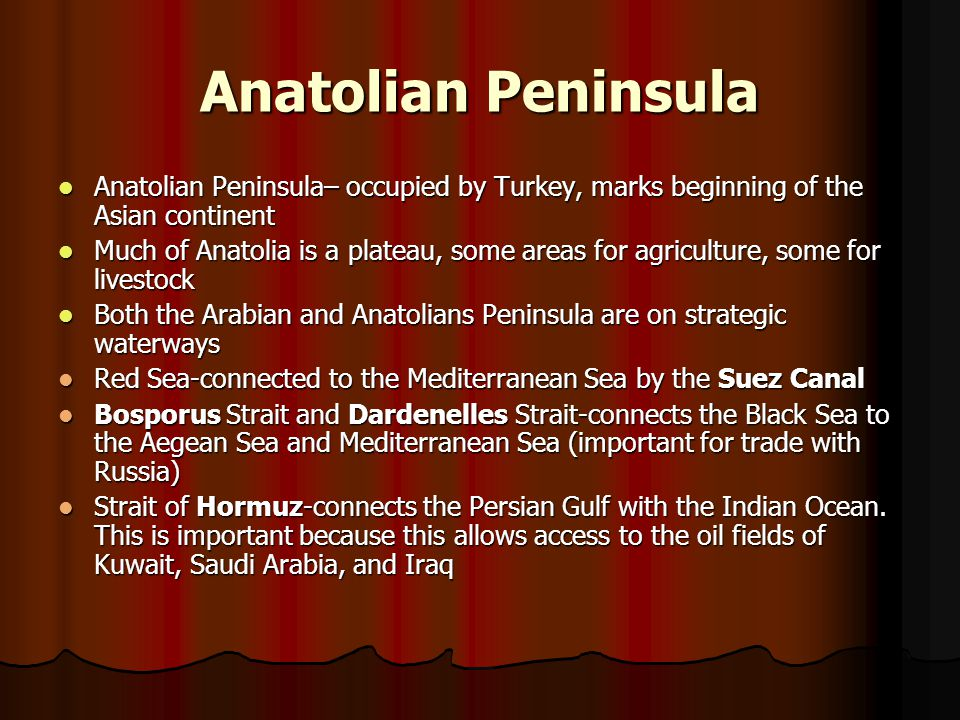 Anatolian Peninsula Anatolian Peninsula– occupied by Turkey, marks beginning of the Asian continent.