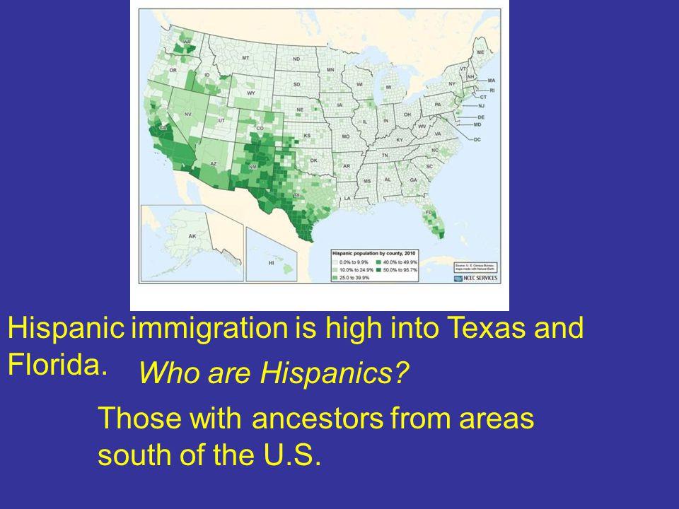Hispanic immigration is high into Texas and Florida.