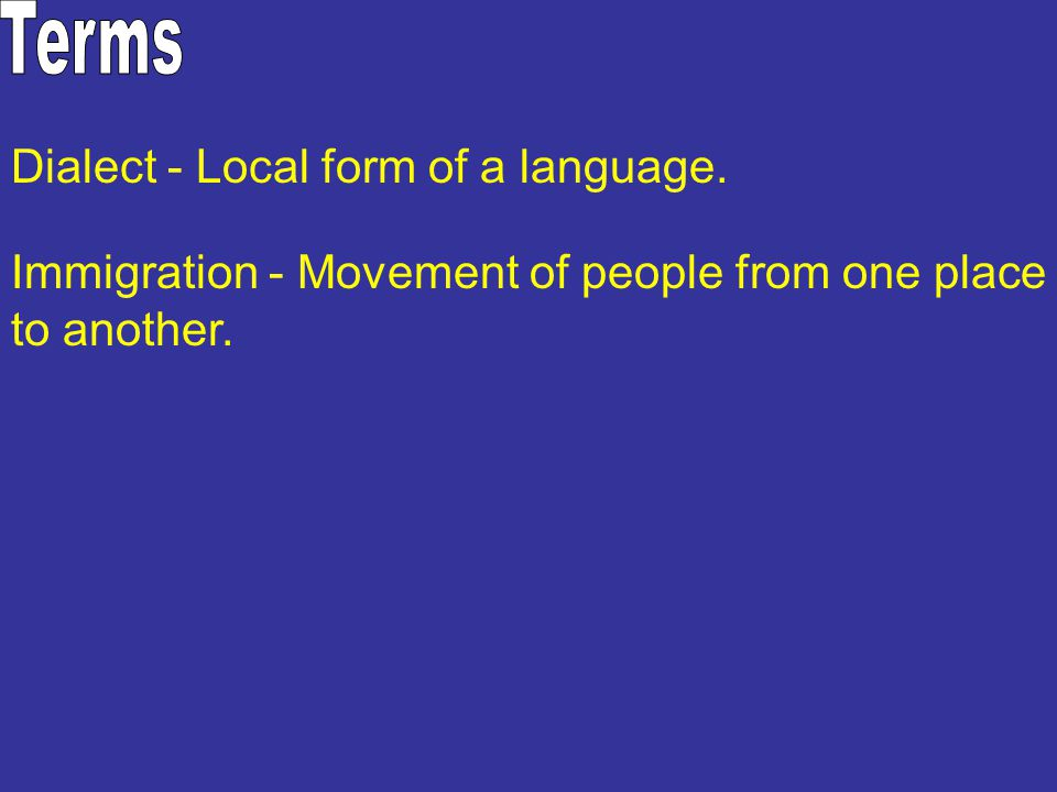 Terms Dialect - Local form of a language.