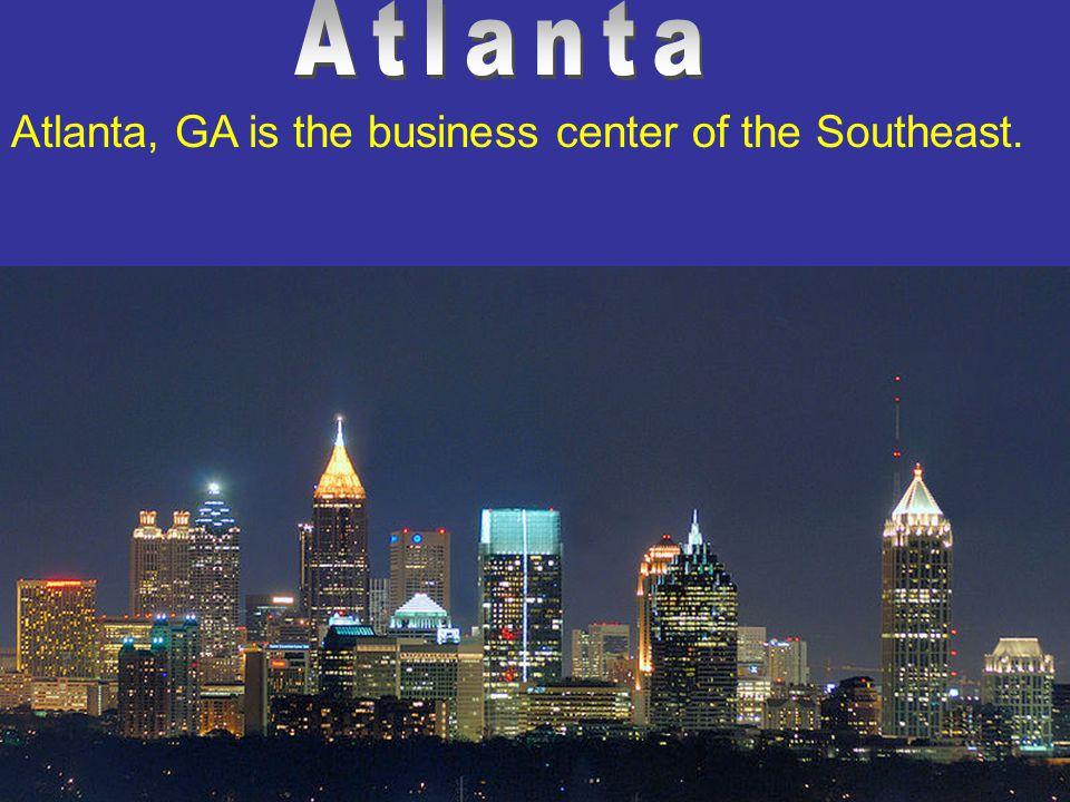 Atlanta Atlanta, GA is the business center of the Southeast.