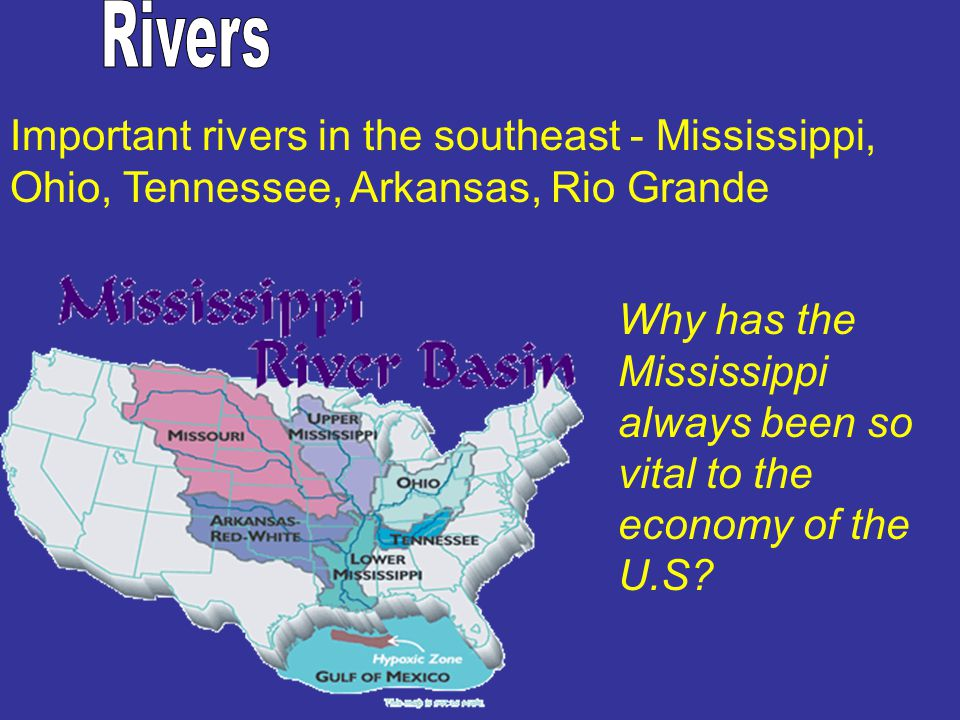 Rivers Important rivers in the southeast - Mississippi, Ohio, Tennessee, Arkansas, Rio Grande.