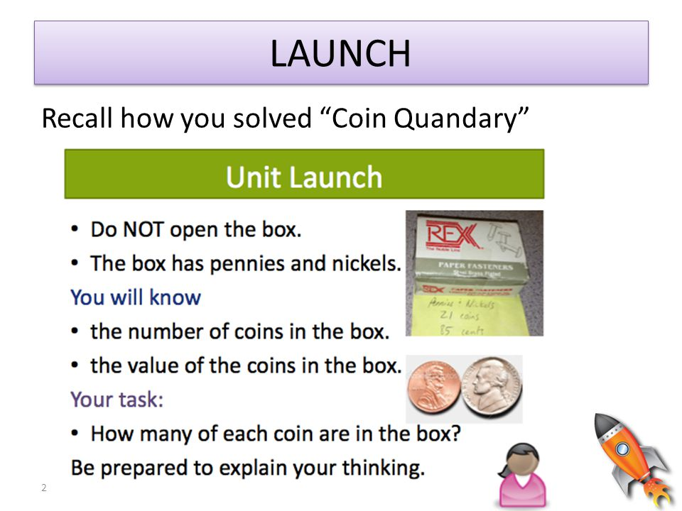 LAUNCH Recall how you solved Coin Quandary This task is similar.