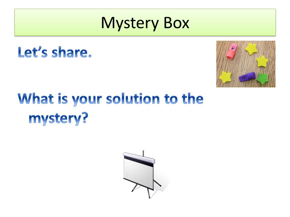 Mystery Box Let's share. What is your solution to the mystery Ask,