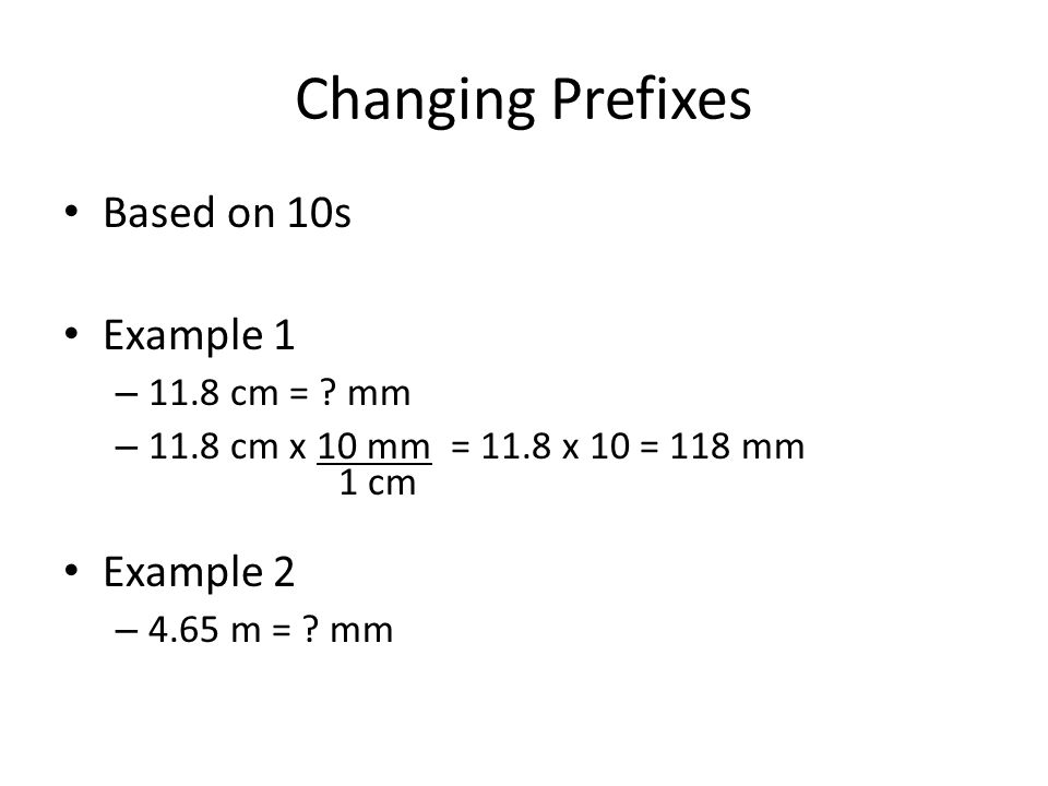 Changing Prefixes Based on 10s Example 1 Example 2 11.8 cm = mm